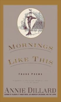 Mornings Like This: Found Poems, Dillard, Annie