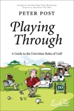 Playing Through: A Guide to the Unwritten Rules of Golf, Post, Peter