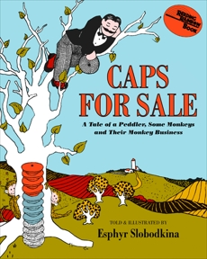 Caps for Sale: A Tale of a Peddler, Some Monkeys and Their Monkey Businesss, Slobodkina, Esphyr