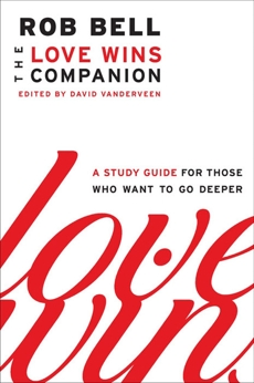 Love Wins Companion: A Study Guide for Those Who Want to Go Deeper, Bell, Rob