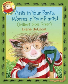 Ants in Your Pants, Worms in Your Plants!: A Gilbert Picture Book, deGroat, Diane