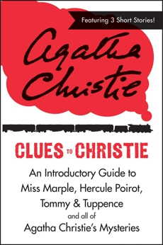 Clues to Christie: An Introductory Guide to Miss Marple, Hercule Poirot, Tommy & Tuppence and All of Agatha Christie's Mysteries, Christie, Agatha