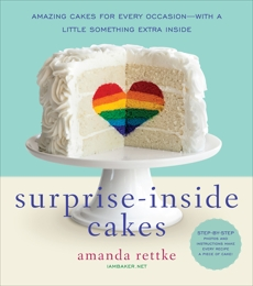Surprise-Inside Cakes: Amazing Cakes for Every Occasion--with a Little Something Extra Inside, Rettke, Amanda