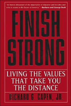 Finish Strong: Living the Values That Take You the Distance, Capen, Richard G.