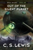 Out of the Silent Planet: (Space Trilogy, Book One), Lewis, C. S.