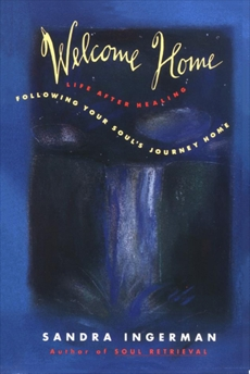 Welcome Home: Following Your Soul's Journey Home, Ingerman, Sandra