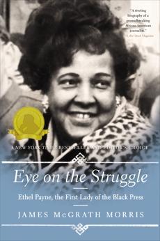 Eye On the Struggle: Ethel Payne, the First Lady of the Black Press, Morris, James McGrath