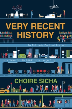 Very Recent History: An Entirely Factual Account of a Year (c. AD 2009) in a Large City, Sicha, Choire