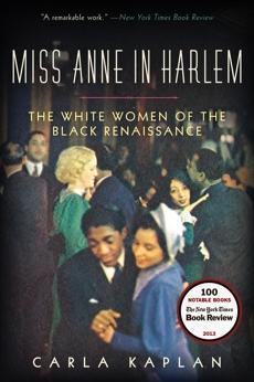 Miss Anne in Harlem: The White Women of the Black Renaissance, Kaplan, Carla