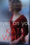 Eyes on You: A Novel of Suspense, White, Kate