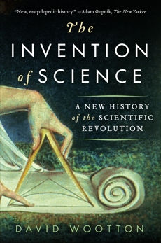 The Invention of Science: A New History of the Scientific Revolution, Wootton, David