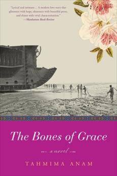The Bones of Grace: A Novel, Anam, Tahmima