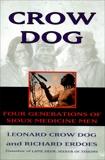 Crow Dog: Four Generations of Sioux Medicine Men, Dog, Leonard C.