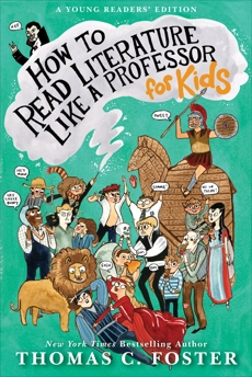 How to Read Literature Like a Professor: For Kids, Foster, Thomas C.