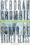 The Sound of Broken Glass: A Novel, Crombie, Deborah