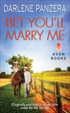 Bet You'll Marry Me: (Originally published in shorter form, under the title THE BET, at the end of Debbie Macomber's FAMILY AFFAIR), Panzera, Darlene