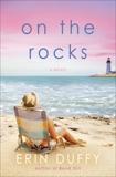 On the Rocks: A Novel, Duffy, Erin