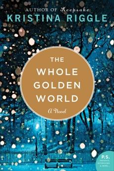 The Whole Golden World: A Novel, Riggle, Kristina