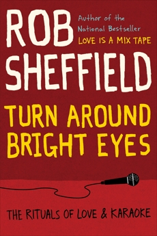 Turn Around Bright Eyes: The Rituals of Love and Karaoke, Sheffield, Rob