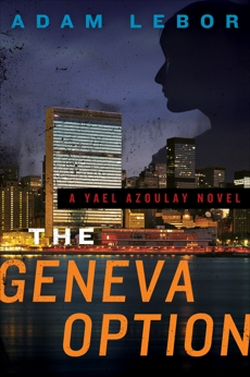 The Geneva Option: A Yael Azoulay Novel, LeBor, Adam