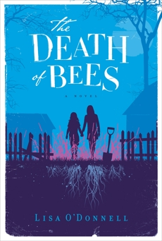 The Death of Bees: A Novel, O'Donnell, Lisa