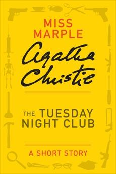 The Tuesday Night Club: A Miss Marple Short Story, Christie, Agatha