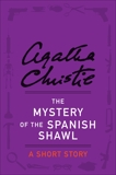 The Mystery of the Spanish Shawl: A Short Story, Christie, Agatha