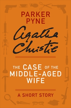 The Case of the Middle-Aged Wife: A Parker Pyne Short Story, Christie, Agatha