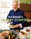 Art Smith's Healthy Comfort: How America's Favorite Celebrity Chef Got it Together, Lost Weight, and Reclaimed His Health!, Smith, Art