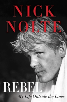 Rebel: My Life Outside the Lines, Nolte, Nick