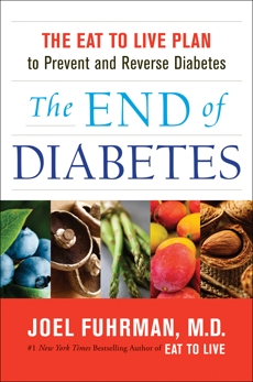 The End of Diabetes: The Eat to Live Plan to Prevent and Reverse Diabetes, Fuhrman, Joel