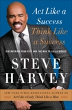 Act Like a Success, Think Like a Success: Discovering Your Gift and the Way to Life's Riches, Harvey, Steve