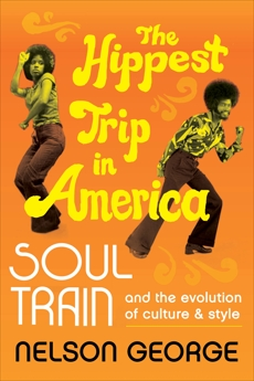 The Hippest Trip in America: Soul Train and the Evolution of Culture & Style, George, Nelson