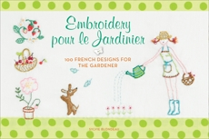 Embroidery pour le Jardinier: 100 French Ideas for the Gardener, Blondeau, Sylvie