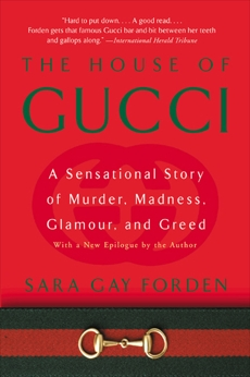 The House of Gucci: A Sensational Story of Murder, Madness, Glamour, and Greed, Forden, Sara G.