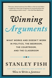 Winning Arguments: What Works and Doesn't Work in Politics, the Bedroom, the Courtroom, and the Classroom, Fish, Stanley