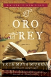 El oro del rey: Novela, Maya Murray, Yxta
