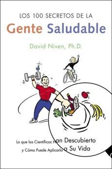 Los 100 Secretos de la Gente Saludable: Lo que los Cientificos Han Descubierto y Como Puede Aplicarlo a Su Vida, Niven, David