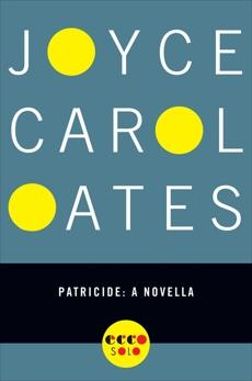 Patricide: A Novella, Oates, Joyce Carol