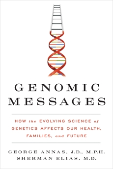 Genomic Messages: How the Evolving Science of Genetics Affects Our Health, Families, and Future, Elias, Sherman & Annas, George