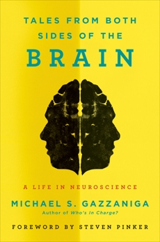 Tales from Both Sides of the Brain: A Life in Neuroscience, Gazzaniga, Michael S.