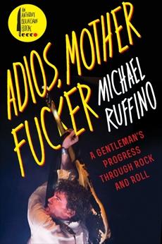 Adios, Motherfucker: A Gentleman's Progress Through Rock and Roll