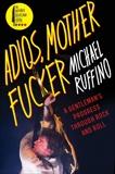 Adios, Motherfucker: A Gentleman's Progress Through Rock and Roll, Ruffino, Michael