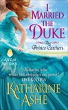 I Married the Duke: The Prince Catchers, Ashe, Katharine