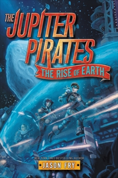 The Jupiter Pirates #3: The Rise of Earth, Fry, Jason