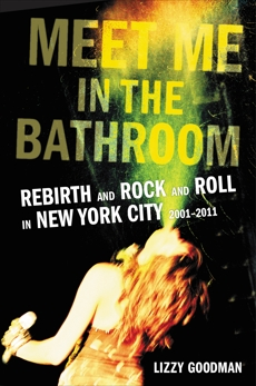 Meet Me in the Bathroom: Rebirth and Rock and Roll in New York City 2001-2011, Goodman, Lizzy