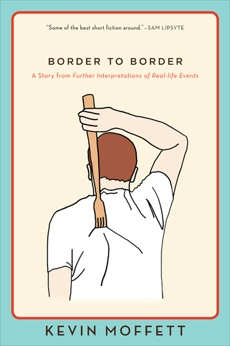 Border to Border: A Story from Further Interpretations of Real-Life Events, Moffett, Kevin