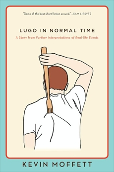 Lugo in Normal Time: A Story from Further Interpretations of Real-Life Events, Moffett, Kevin