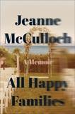 All Happy Families: A Memoir, McCulloch, Jeanne