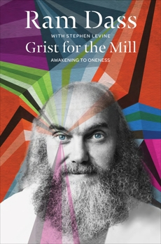 Grist for the Mill: Awakening to Oneness, Levine, Stephen & Dass, Ram